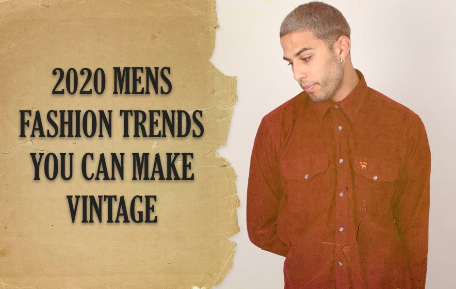 2020 Mens Fashion Trends You Can Make Vintage