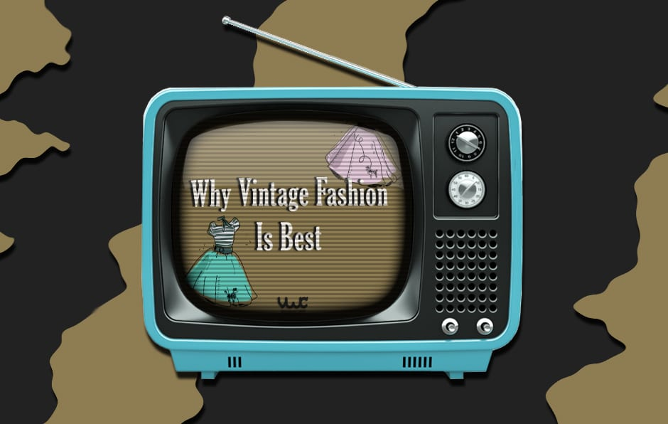 Why Vintage Fashion Is Best